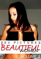 Sex Pictures : Beautiful Women Volume 4 ebook by Mandy Rickards