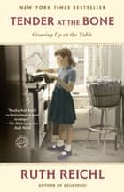 Tender at the Bone - Growing Up at the Table ebook by Ruth Reichl