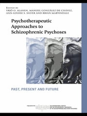 Psychotherapeutic Approaches to Schizophrenic Psychoses - Past, Present and Future ebook by Yrjö O. Alanen, Manuel González de Chávez, Ann-Louise S. Silver,...