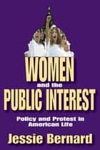 Women and the Public Interest - Policy and Protest in American Life ebook by Jessie Bernard