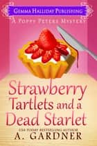Strawberry Tartlets and a Dead Starlet ebook by A. Gardner