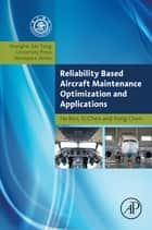Reliability Based Aircraft Maintenance Optimization and Applications ebook by He Ren, Xi Chen, Yong Chen