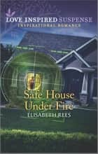 Safe House Under Fire ebook by Elisabeth Rees