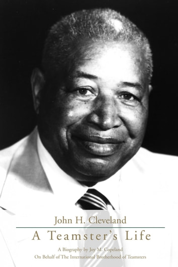 John H. Cleveland: A Teamster's Life ebook by International Brotherhood of Teamsters