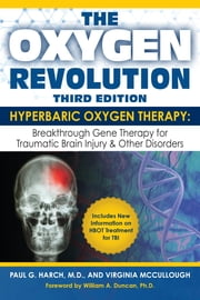 The Oxygen Revolution, Third Edition - Hyperbaric Oxygen Therapy: The Definitive Treatment of Traumatic Brain Injury (TBI) & Other Disorders ebook by Paul G. Harch, M.D.,Virginia McCullough
