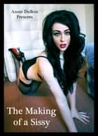 The Making of a Sissy ebook by Annie DuBois