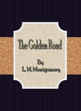 The Golden Road ebook by L. M. Montgomery