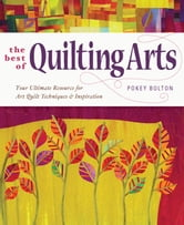 Best of Quilting Arts - Your Ultimate Resource for Art Quilt Techniques & Inspiration ebook by Pokey Bolton