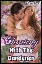 Cheating With The Gardener ebook by Cora Adel
