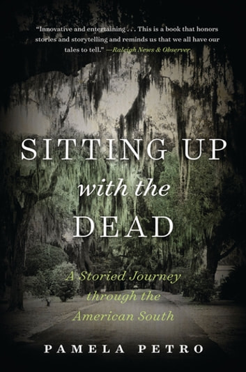 Sitting Up with the Dead - A Storied Journey through the American South ebook by Pamela Petro