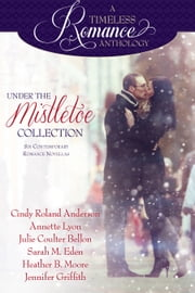 Under the Mistletoe ebook by Cindy Roland Anderson,Sarah M. Eden,Heather B. Moore