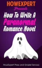 How To Write a Paranormal Romance Novel ebook by HowExpert