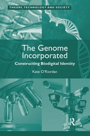 The Genome Incorporated - Constructing Biodigital Identity ebook by Kate O'Riordan