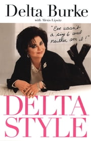 Delta Style - Eve wasn't a size 6 and neither am I ebook by Delta Burke,Alexis Lipsitz