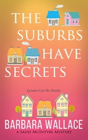 The Suburbs Have Secrets - The Sadie McIntyre Mysteries, #1 ebook by Barbara Wallace