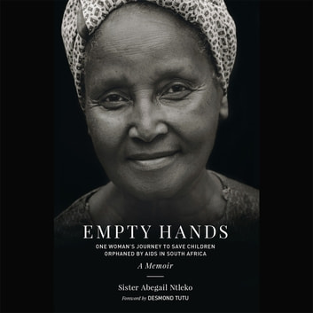 Empty Hands, A Memoir - One Woman's Journey to Save Children Orphaned by AIDS in South Africa audiobook by Sister Abega Ntleko,Kittisaro and Thanissara