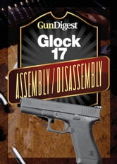 Gun Digest Glock Assembly/Disassembly Instructions ebook by J.B. Wood