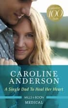 A Single Dad to Heal Her Heart ebook by Caroline Anderson