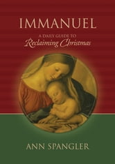 Immanuel - A Daily Guide to Reclaiming the True Meaning of Christmas ebook by Ann Spangler