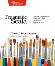 Pragmatic Scala - Create Expressive, Concise, and Scalable Applications ebook by Venkat Subramaniam