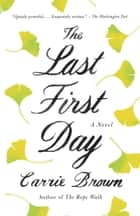 The Last First Day - A Novel ebook by Carrie Brown
