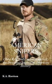 American Snipers: Chris Kyle and Carlos Hathcock, The Deadliest Snipers in American History ebook by K.A. Harrison