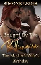 The Master's Wife's Birthday - Bought by the Billionaire, #12 ebook by Simone Leigh