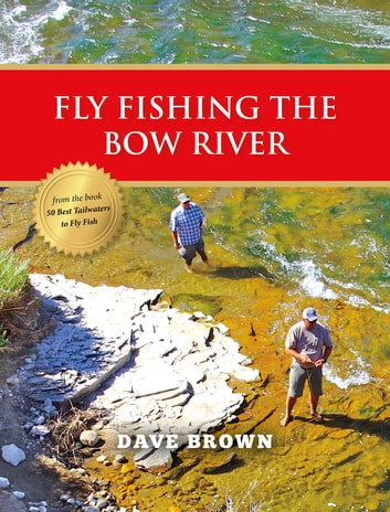 Fly Fishing the Bow River ebook by Dave Brown