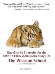 EssaySnark's Strategies for the 2012-'13 MBA Admissions Essays for The Wharton School ebook by Essay Snark
