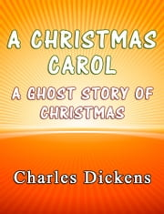 A Christmas Carol - A Ghost Story of Christmas ebook by Charles Dickens