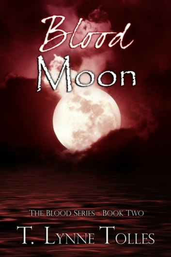 Blood Moon (Book 2 in Blood Series) ebook by T. Lynne Tolles