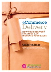 eCommerce Delivery - How your delivery strategy can increase your sales ebook by Chloe Thomas