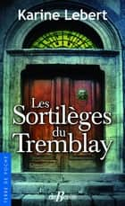 Les Sortilèges du Tremblay eBook by Karine Lebert