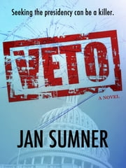 VETO Seeking the presidency can be a killer! ebook by Jan Sumner
