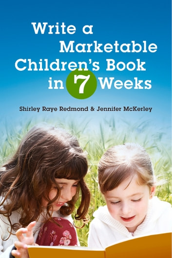 Write a Marketable Children's Book in 7 Weeks ebook by Shirley Raye Redmond,Jennifer McKerley