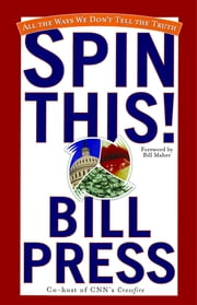 Spin This! - All the Ways We Don't Tell the Truth ebook by Bill Press,Bill Maher