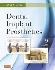 Dental Implant Prosthetics - E-Book ebook by Carl E. Misch, DDS, MDS,...