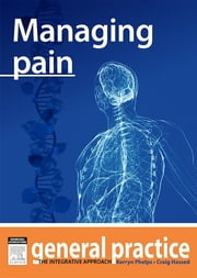 Managing Pain - General Practice: The Integrative Approach Series ebook by Kerryn Phelps,Craig Hassed