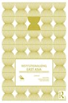 Institutionalizing East Asia ebook by Alice D. Ba,Cheng-Chwee Kuik,Sueo Sudo