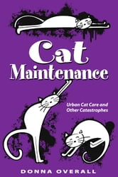 Cat Maintenance: Urban Cat Care and Other Catastrophes ebook by Donna Overall