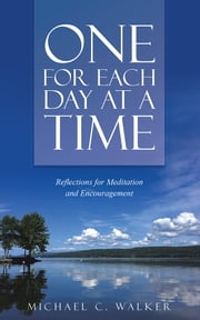 One for Each Day at a Time - Reflections for Meditation and Encouragement ebook by Michael C. Walker