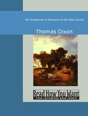 The Southerner : A Romance Of The Real Lincoln ebook by Dixon,Thomas