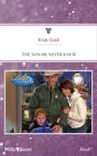 The Son He Never Knew ebook by KRISTI GOLD