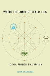 Where the Conflict Really Lies : Science, Religion, and Naturalism ebook by Alvin Plantinga