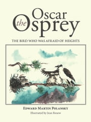 Oscar the Osprey - The Bird Who Was Afraid of Heights ebook by Edward Martin Polansky