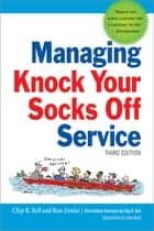 Managing Knock Your Socks Off Service ebook by Chip Bell, Ron Zemke, John Bush