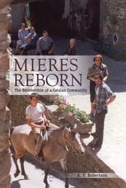 Mieres Reborn - The Reinvention of a Catalan Community ebook by Alexander F. Robertson