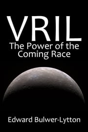 Vril, the Power of the Coming Race ebook by Edward Bulwer-Lytton