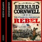 Rebel (The Starbuck Chronicles, Book 1) audiobook by Bernard Cornwell
