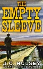 The Empty Sleeve ebook by J.C. Hulsey